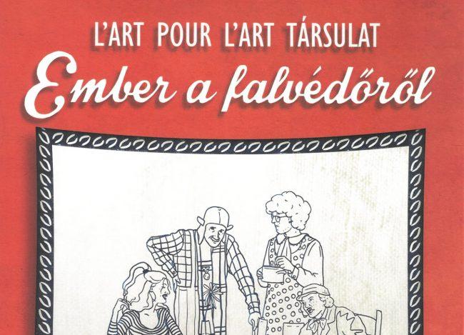 Ember a falvédőről – a L'art pour L'art Társulat előadása
